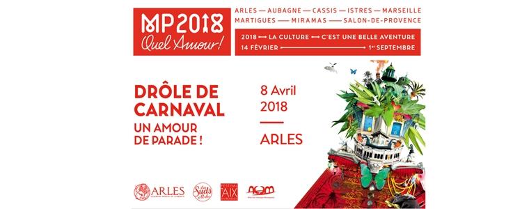 Drôle de Carnaval, un Amour de Parade ! Le 8 avril à Arles.